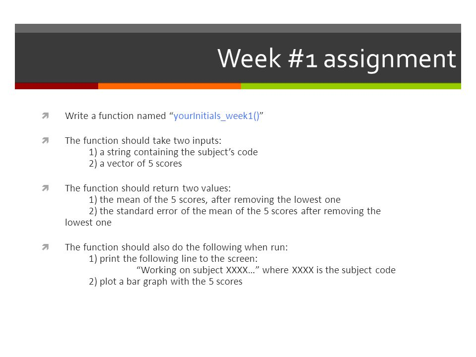 "Week #1 assignment  Write a function named ""yourInitials_week1()""  The function should take two inputs: 1) a string containing the subject's code 2)"