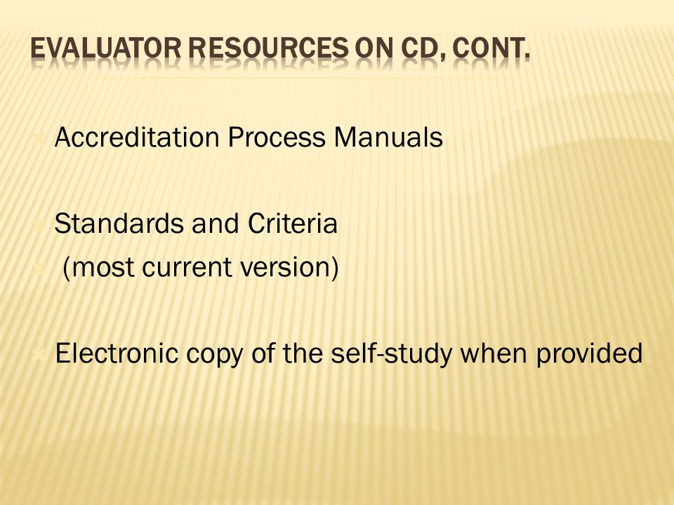  Accreditation Process Manuals  Standards and Criteria  (most current version)  Electronic copy of the self-study when provided
