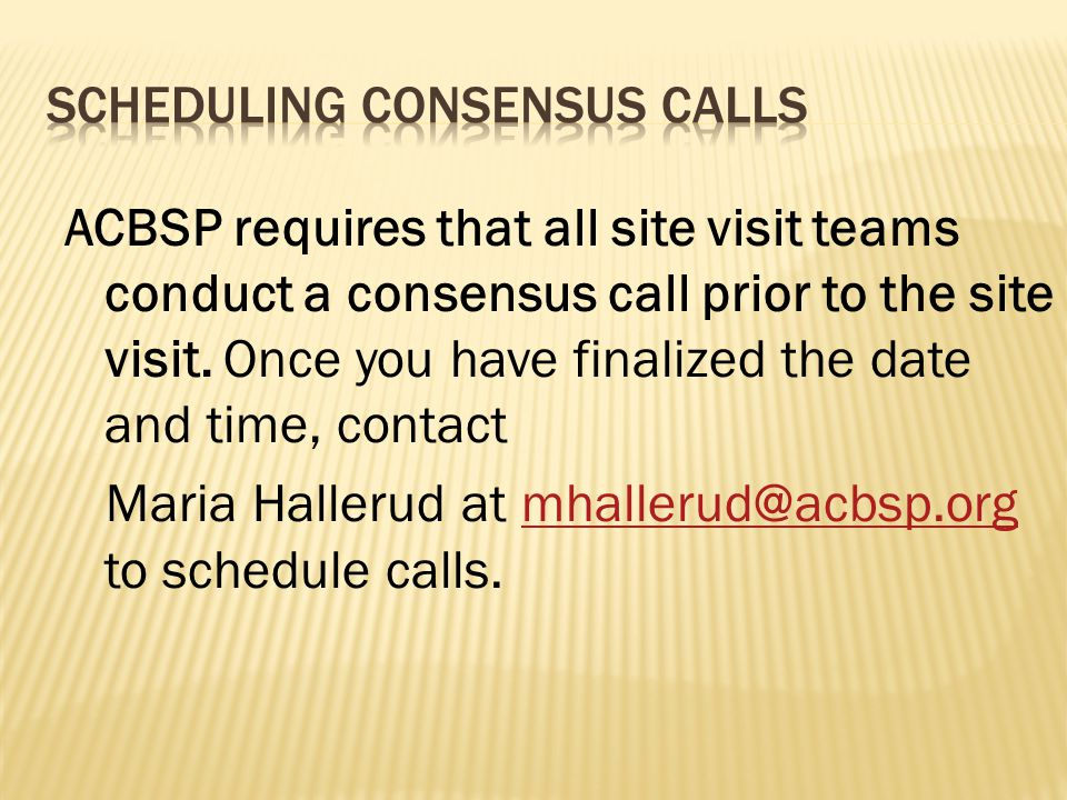 ACBSP requires that all site visit teams conduct a consensus call prior to the site visit.