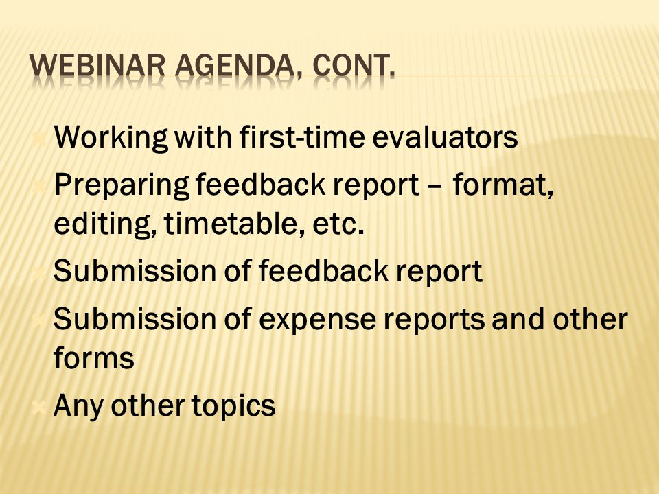  Working with first-time evaluators  Preparing feedback report – format, editing, timetable, etc.