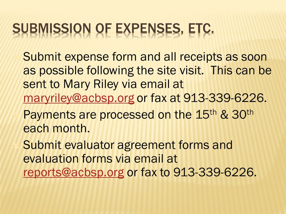  Submit expense form and all receipts as soon as possible following the site visit.