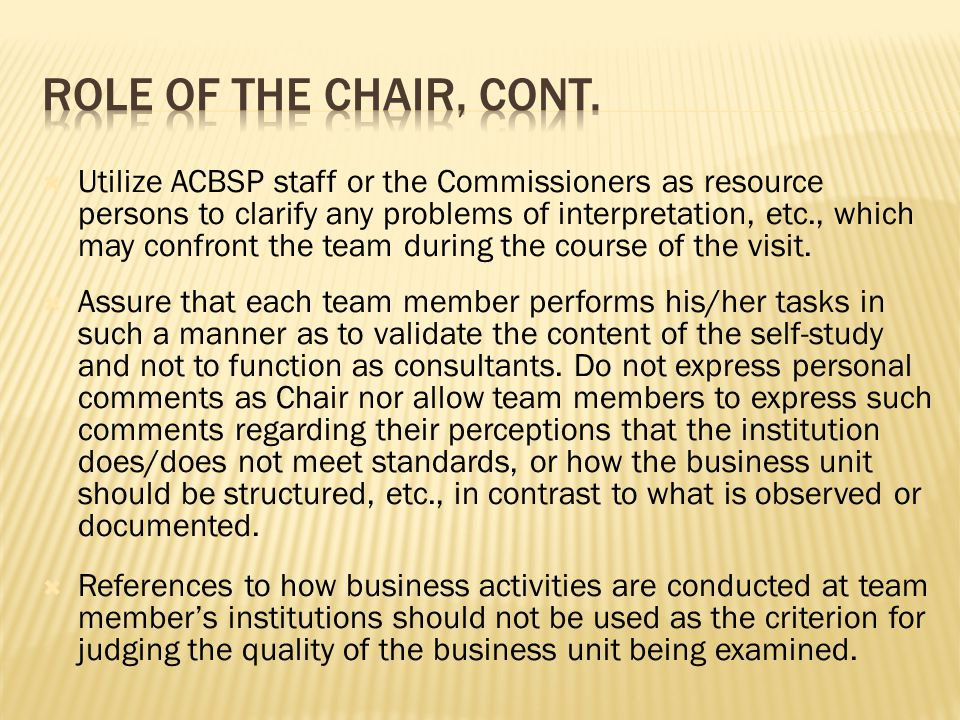  Utilize ACBSP staff or the Commissioners as resource persons to clarify any problems of interpretation, etc., which may confront the team during the course of the visit.