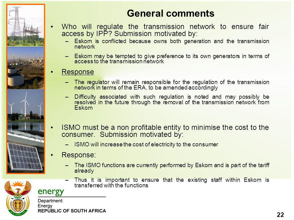 22 General comments Who will regulate the transmission network to ensure fair access by IPP.