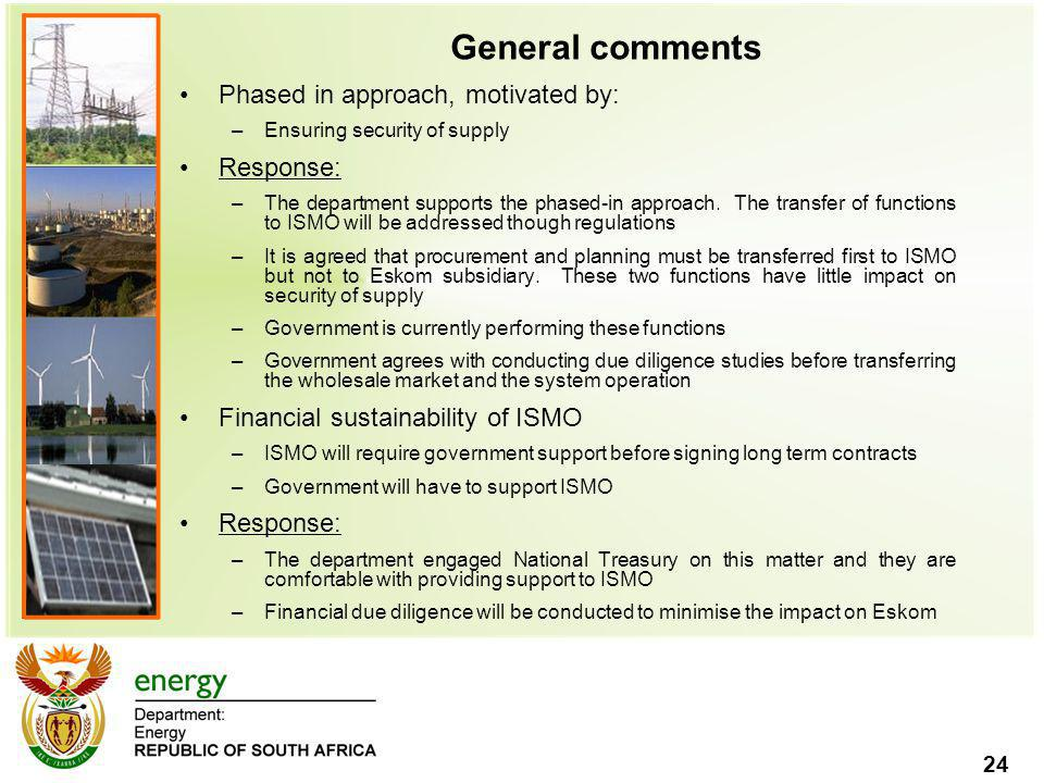 24 General comments Phased in approach, motivated by: –Ensuring security of supply Response: –The department supports the phased-in approach. The tran