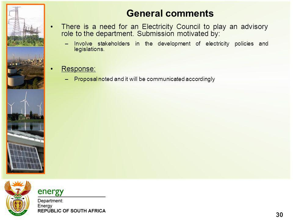 30 General comments There is a need for an Electricity Council to play an advisory role to the department. Submission motivated by: –Involve stakehold
