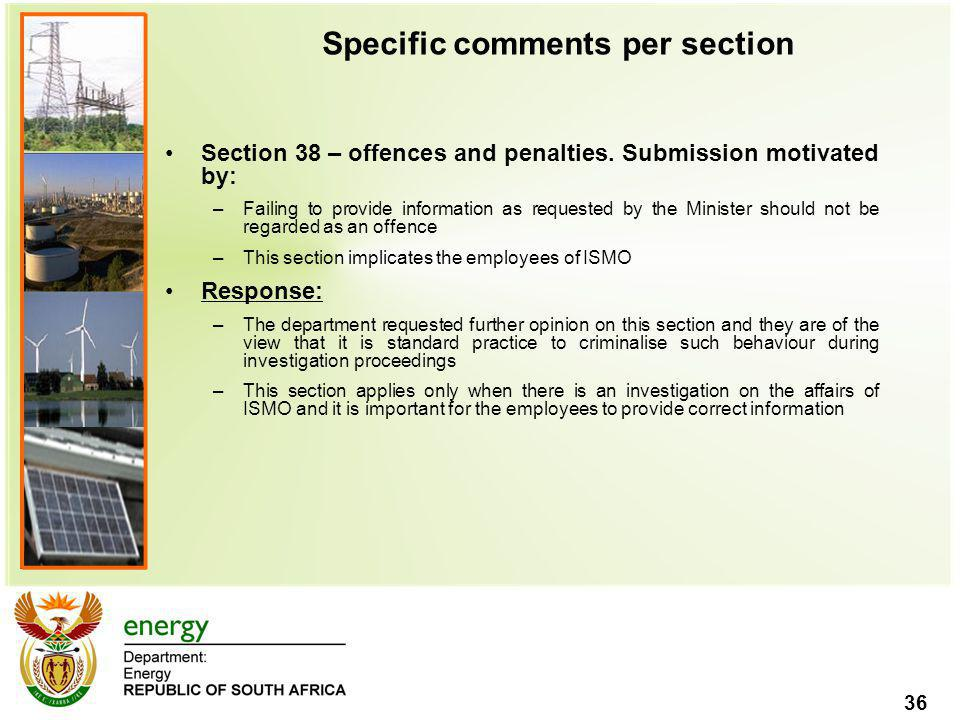 36 Specific comments per section Section 38 – offences and penalties. Submission motivated by: –Failing to provide information as requested by the Min