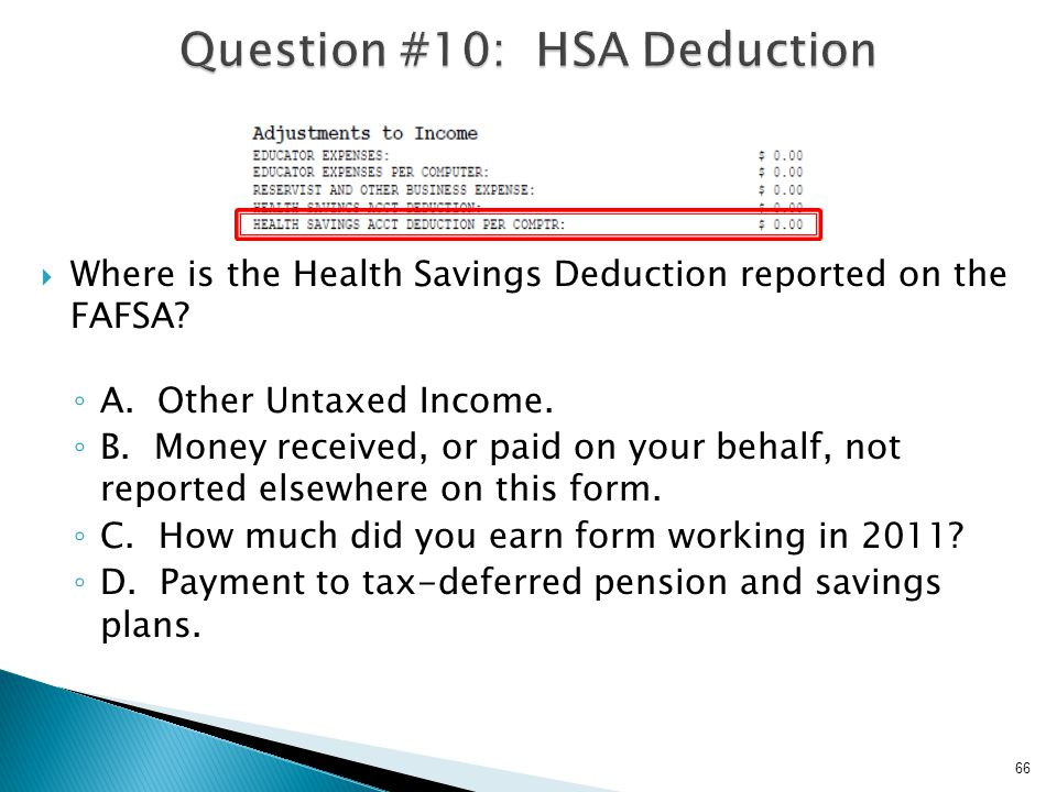 67  Where is the Health Savings Deduction reported on the FAFSA.