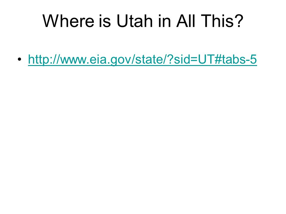 Where is Utah in All This http://www.eia.gov/state/ sid=UT#tabs-5