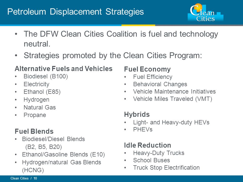Clean Cities / 10 Petroleum Displacement Strategies The DFW Clean Cities Coalition is fuel and technology neutral.