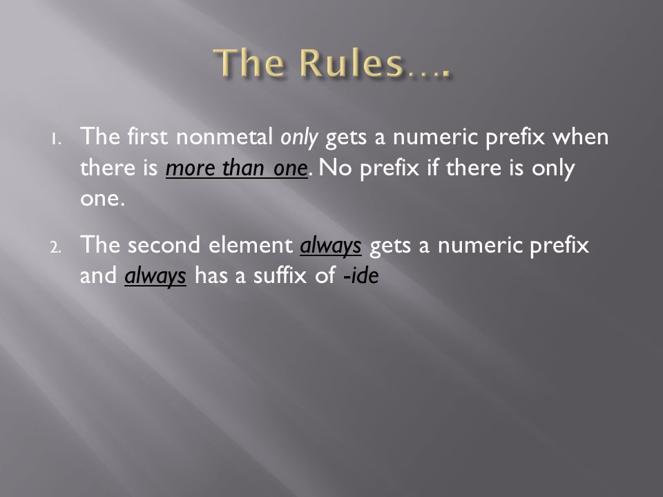 1. The first nonmetal only gets a numeric prefix when there is more than one. No prefix if there is only one. 2. The second element always gets a nume