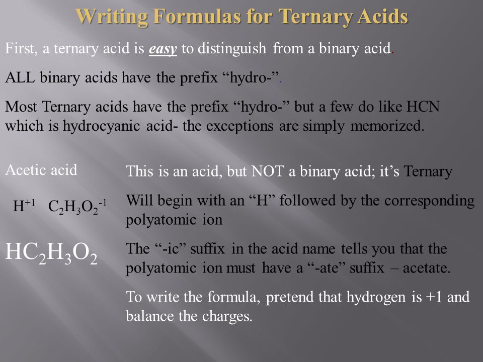 """Writing Formulas for Ternary Acids First, a ternary acid is easy to distinguish from a binary acid. ALL binary acids have the prefix """"hydro-"""". Most Te"""