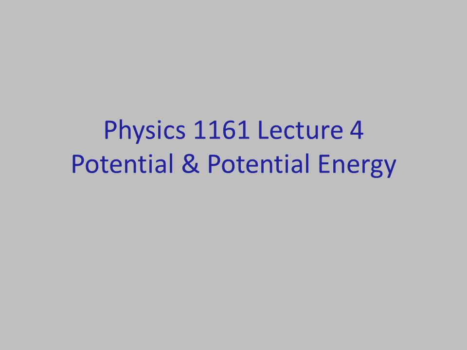 Physics 1161 Lecture 4 Potential & Potential Energy