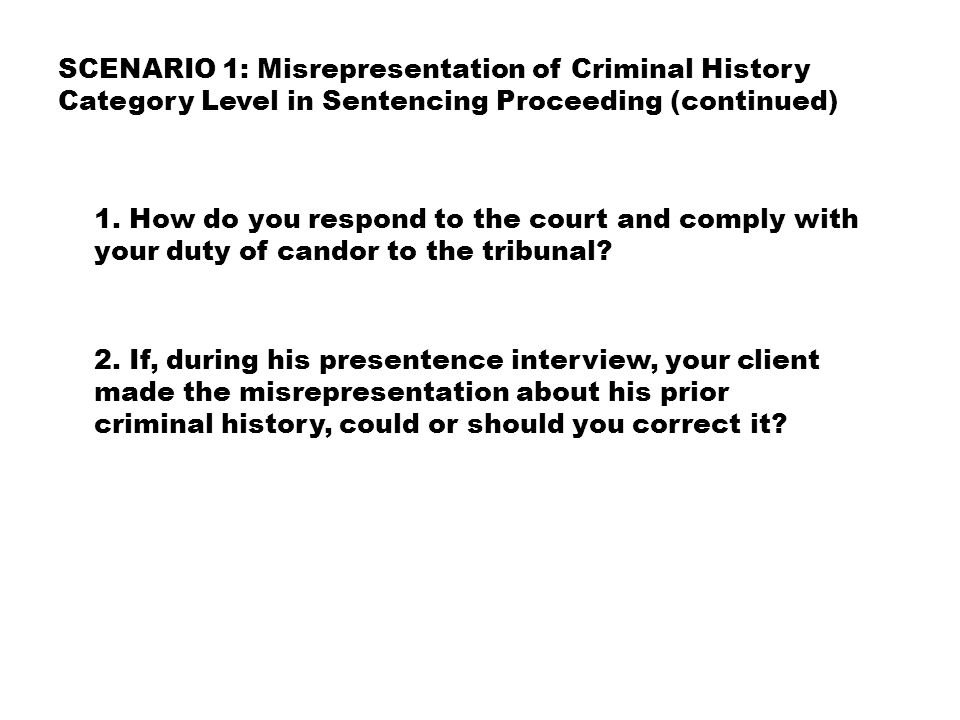 1. How do you respond to the court and comply with your duty of candor to the tribunal.