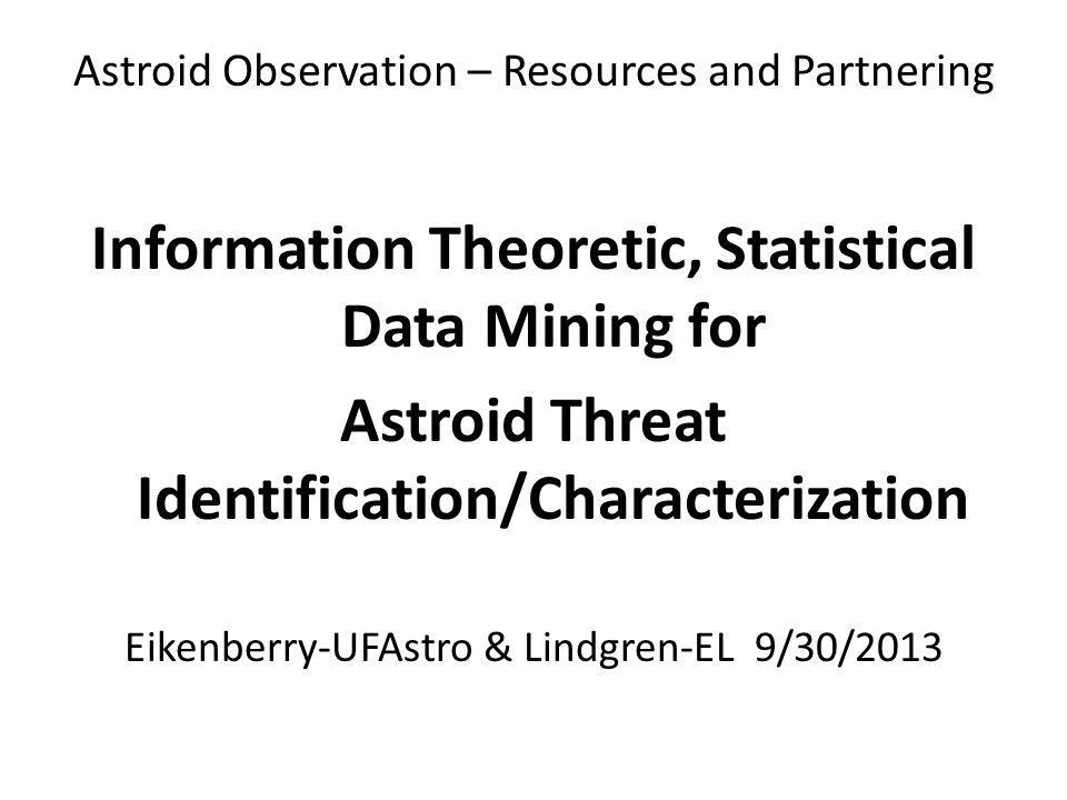 Astroid Observation – Resources and Partnering Information Theoretic, Statistical Data Mining for Astroid Threat Identification/Characterization Eiken