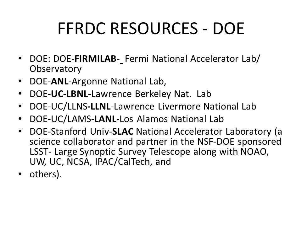 FFRDC RESOURCES - DOE DOE: DOE-FIRMILAB- Fermi National Accelerator Lab/ Observatory DOE-ANL-Argonne National Lab, DOE-UC-LBNL-Lawrence Berkeley Nat.