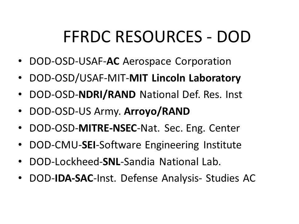 FFRDC RESOURCES - DOD DOD-OSD-USAF-AC Aerospace Corporation DOD-OSD/USAF-MIT-MIT Lincoln Laboratory DOD-OSD-NDRI/RAND National Def. Res. Inst DOD-OSD-