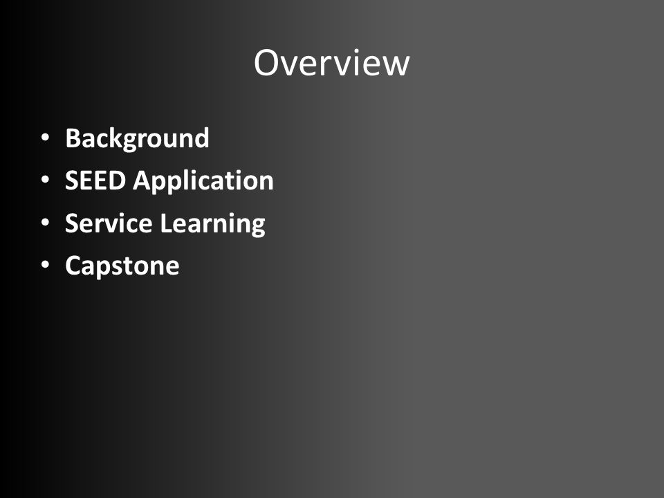 Overview Background SEED Application Service Learning Capstone