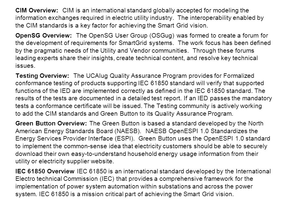 CIM Overview: CIM is an international standard globally accepted for modeling the information exchanges required in electric utility industry.