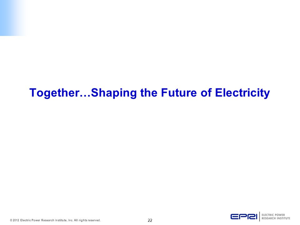 22 © 2012 Electric Power Research Institute, Inc. All rights reserved.