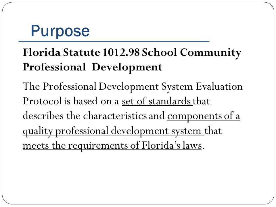 Purpose Florida Statute 1012.98 School Community Professional Development The Professional Development System Evaluation Protocol is based on a set of