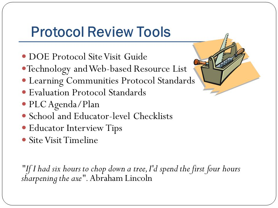 Protocol Review Tools DOE Protocol Site Visit Guide Technology and Web-based Resource List Learning Communities Protocol Standards Evaluation Protocol