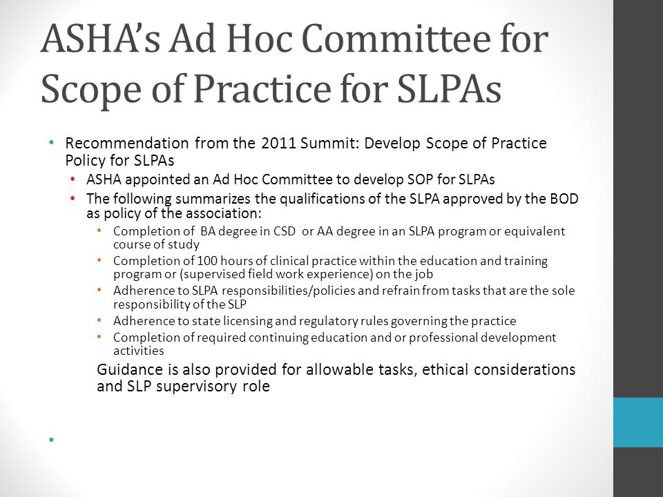 ASHA's Ad Hoc Committee for Scope of Practice for SLPAs Recommendation from the 2011 Summit: Develop Scope of Practice Policy for SLPAs ASHA appointed