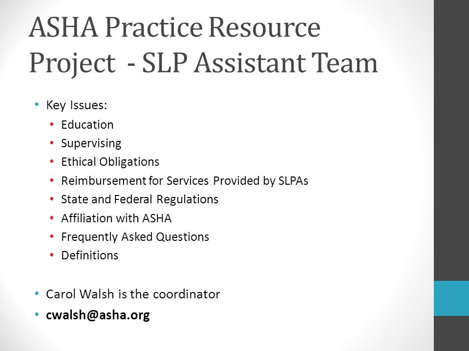 ASHA Practice Resource Project - SLP Assistant Team Key Issues: Education Supervising Ethical Obligations Reimbursement for Services Provided by SLPAs