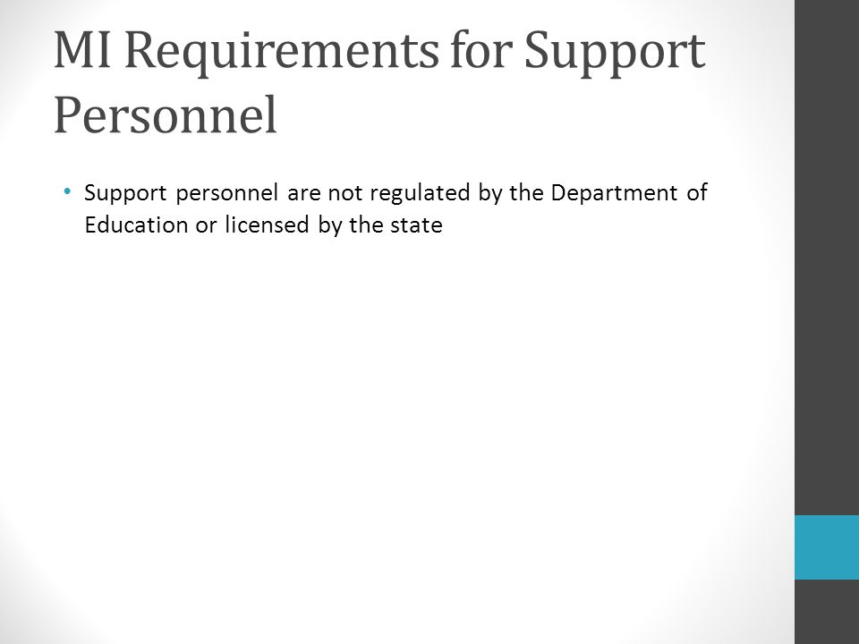 MI Requirements for Support Personnel Support personnel are not regulated by the Department of Education or licensed by the state