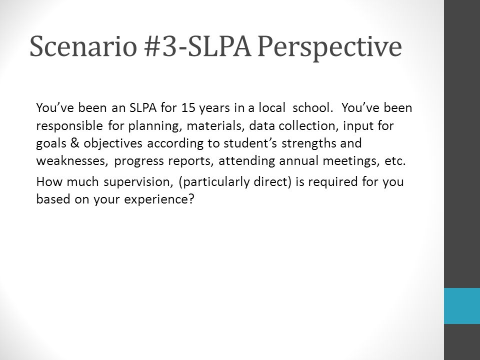Scenario #3-SLPA Perspective You've been an SLPA for 15 years in a local school. You've been responsible for planning, materials, data collection, inp