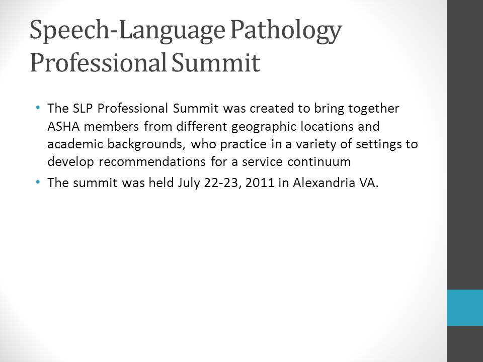 Speech-Language Pathology Professional Summit The SLP Professional Summit was created to bring together ASHA members from different geographic locatio