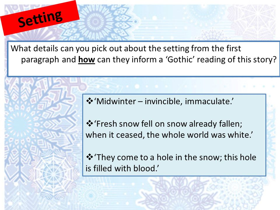 Setting What details can you pick out about the setting from the first paragraph and how can they inform a 'Gothic' reading of this story?  'Midwinte