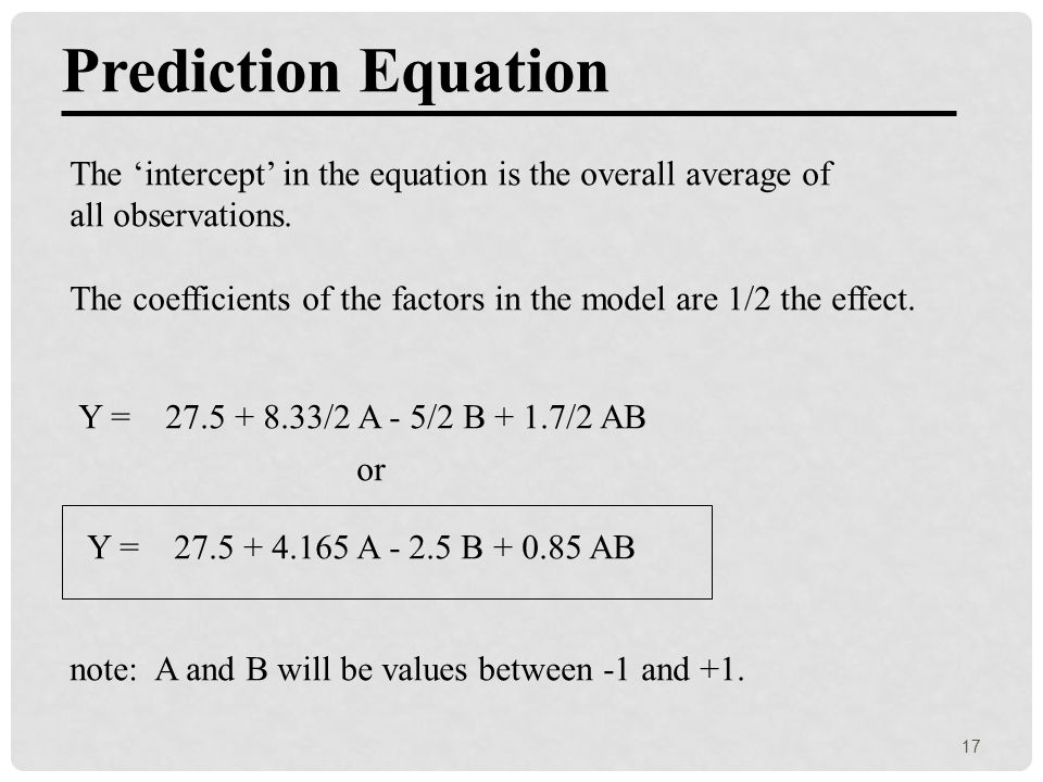 Prediction Equation The 'intercept' in the equation is the overall average of all observations. The coefficients of the factors in the model are 1/2 t