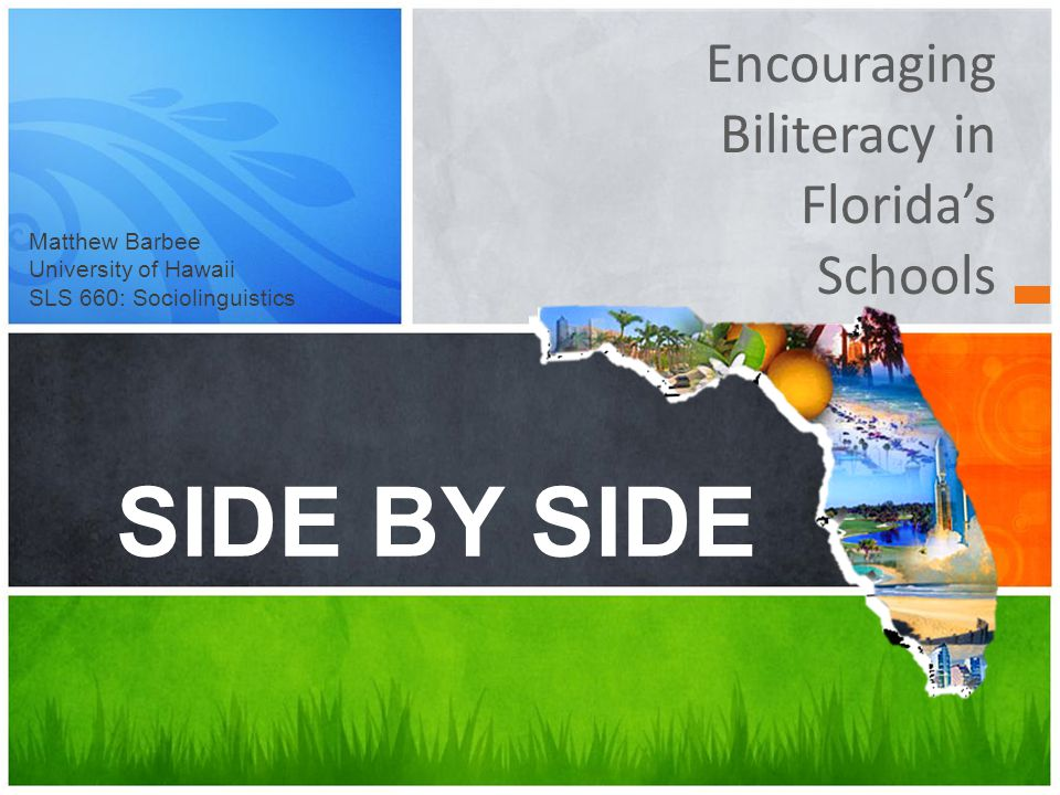 Encouraging Biliteracy in Florida's Schools SIDE BY SIDE Matthew Barbee University of Hawaii SLS 660: Sociolinguistics