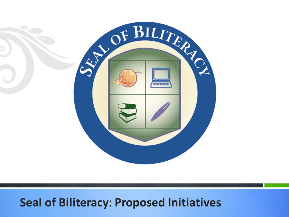 Seal of Biliteracy: Proposed Initiatives