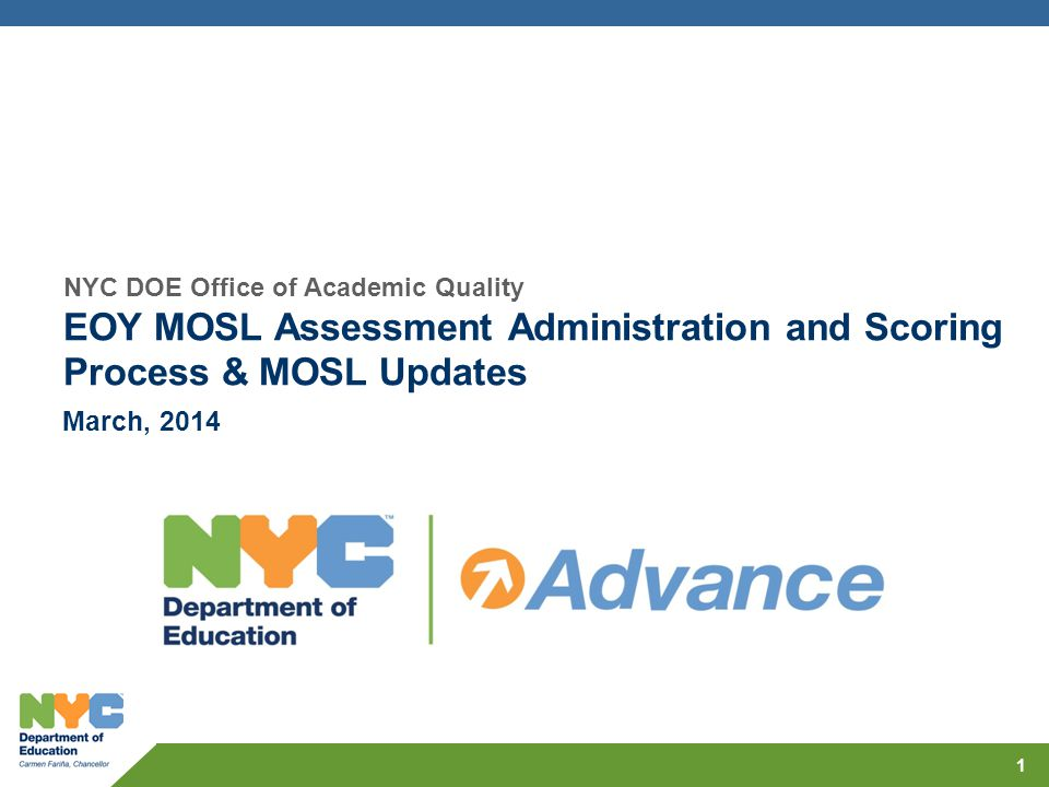 1 March, 2014 NYC DOE Office of Academic Quality EOY MOSL Assessment Administration and Scoring Process & MOSL Updates