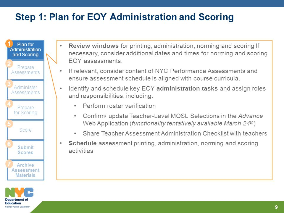 Step 1: Plan for EOY Administration and Scoring 9 Plan for Administration and Scoring Prepare Assessments Administer Assessments Prepare for Scoring S