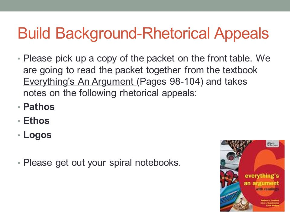 Build Background-Rhetorical Appeals Please pick up a copy of the packet on the front table. We are going to read the packet together from the textbook