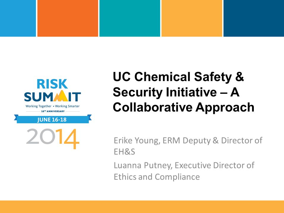 UC Chemical Safety & Security Initiative – A Collaborative Approach Erike Young, ERM Deputy & Director of EH&S Luanna Putney, Executive Director of Et