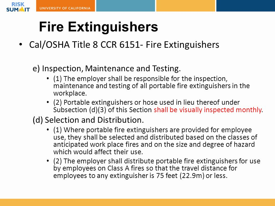 Fire Extinguishers Cal/OSHA Title 8 CCR 6151- Fire Extinguishers e) Inspection, Maintenance and Testing.