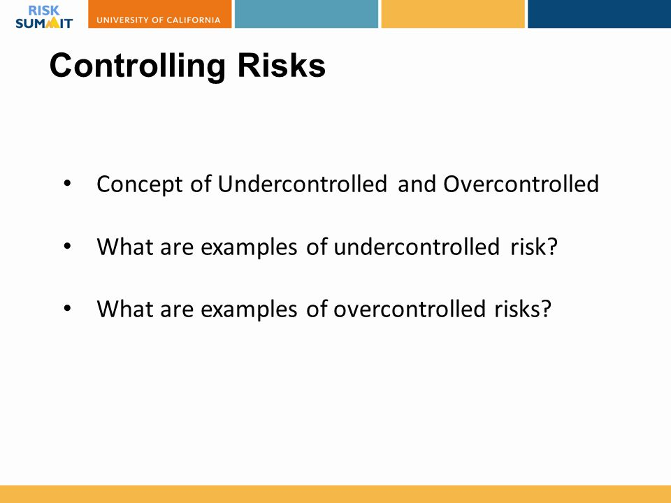 Controlling Risks Concept of Undercontrolled and Overcontrolled What are examples of undercontrolled risk? What are examples of overcontrolled risks?