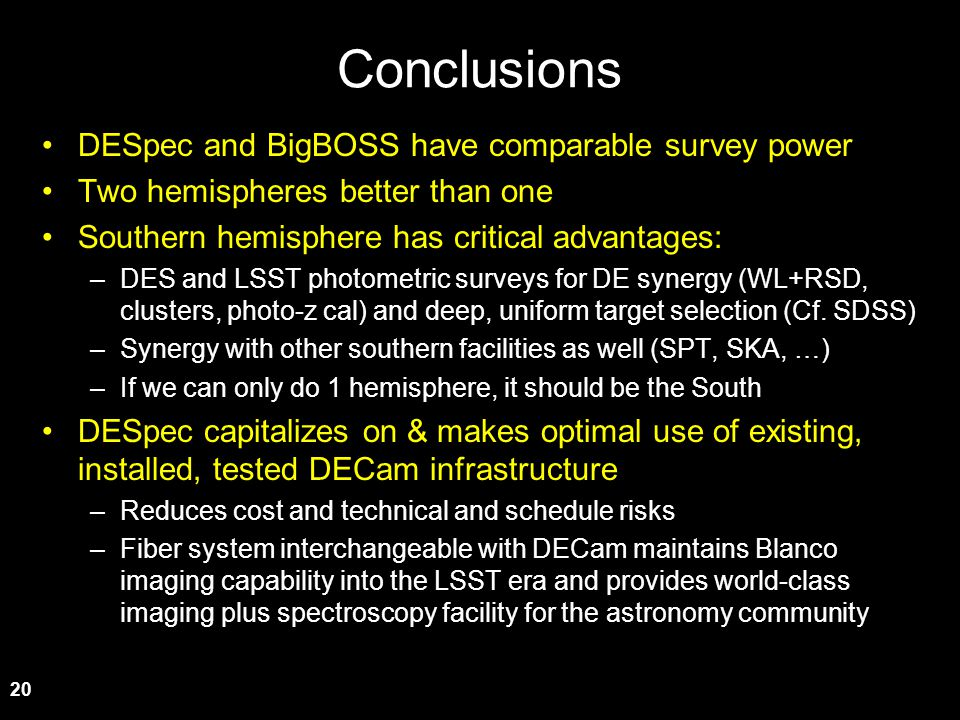20 Conclusions DESpec and BigBOSS have comparable survey power Two hemispheres better than one Southern hemisphere has critical advantages: –DES and L