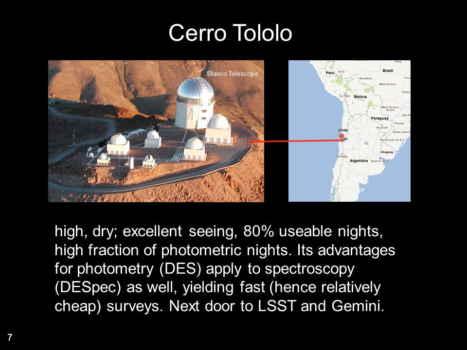 high, dry; excellent seeing, 80% useable nights, high fraction of photometric nights. Its advantages for photometry (DES) apply to spectroscopy (DESpe