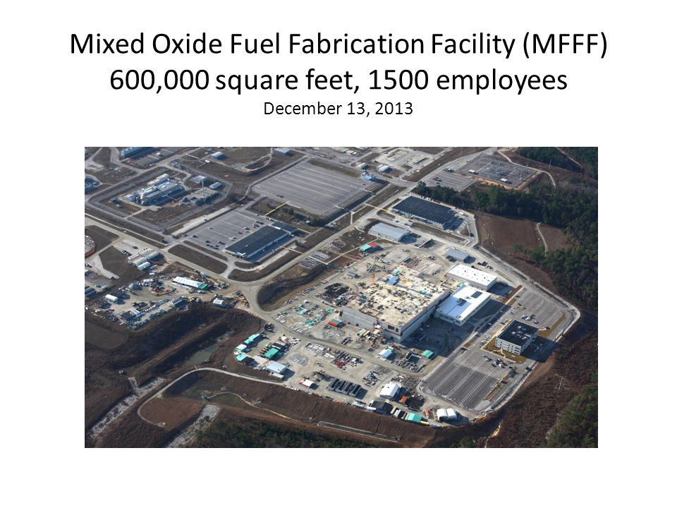 Mixed Oxide Fuel Fabrication Facility (MFFF) 600,000 square feet, 1500 employees December 13, 2013