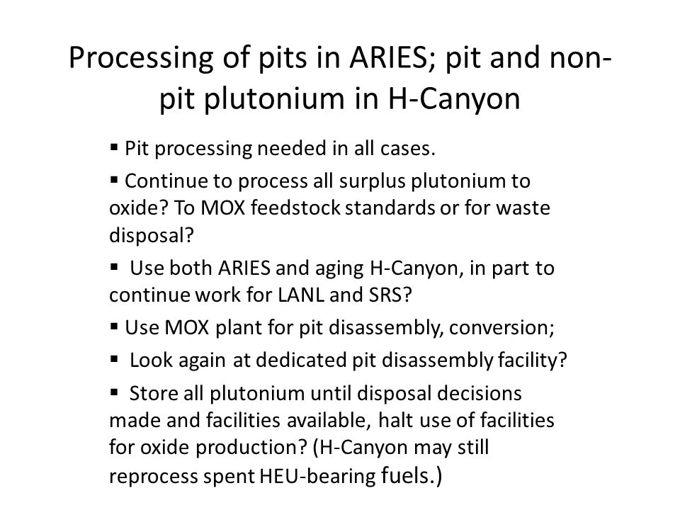 Processing of pits in ARIES; pit and non- pit plutonium in H-Canyon  Pit processing needed in all cases.
