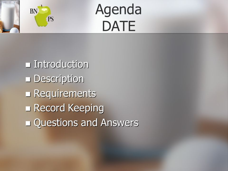 Agenda DATE Introduction Introduction Description Description Requirements Requirements Record Keeping Record Keeping Questions and Answers Questions and Answers