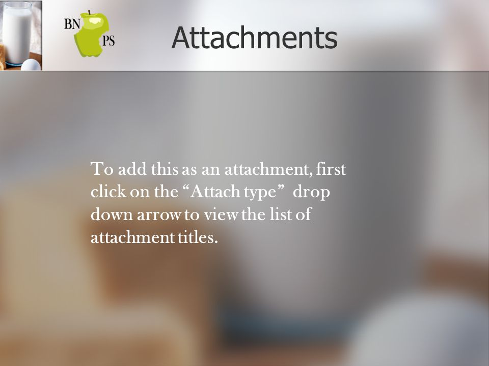 Attachments To add this as an attachment, first click on the Attach type drop down arrow to view the list of attachment titles.