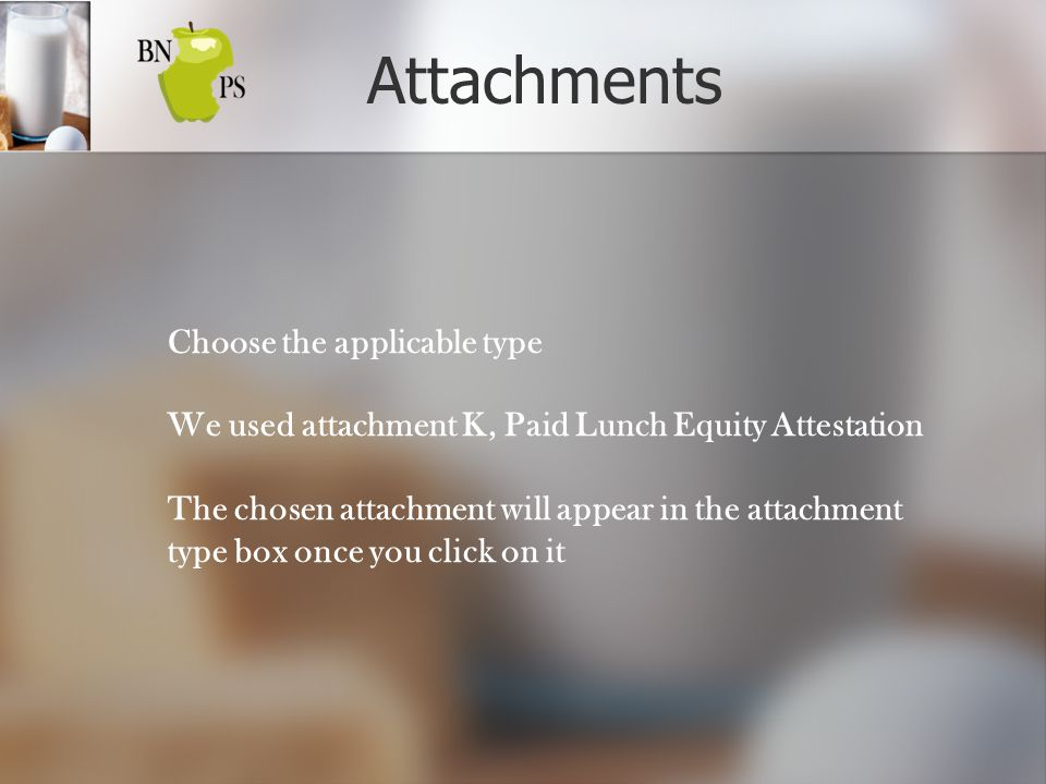 Attachments Choose the applicable type We used attachment K, Paid Lunch Equity Attestation The chosen attachment will appear in the attachment type box once you click on it
