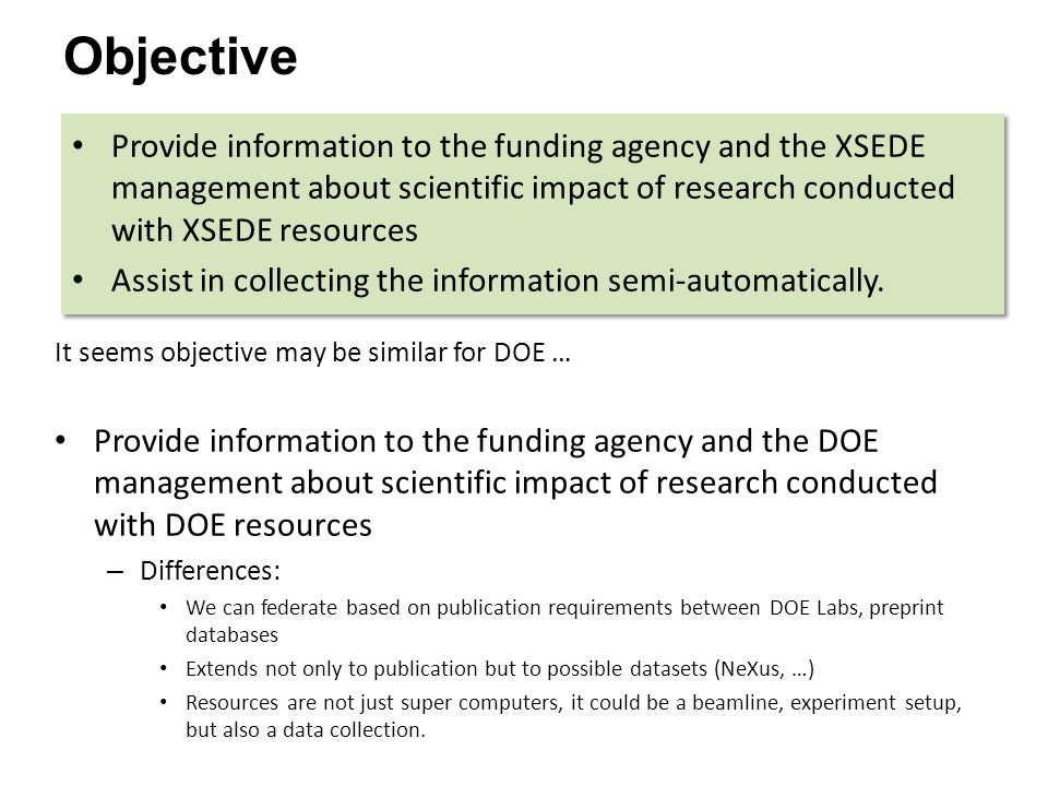 Objective Provide information to the funding agency and the XSEDE management about scientific impact of research conducted with XSEDE resources Assist in collecting the information semi-automatically.