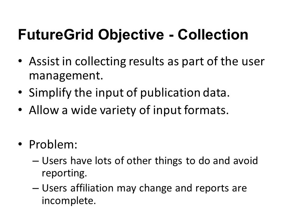 FutureGrid Objective - Collection Assist in collecting results as part of the user management.
