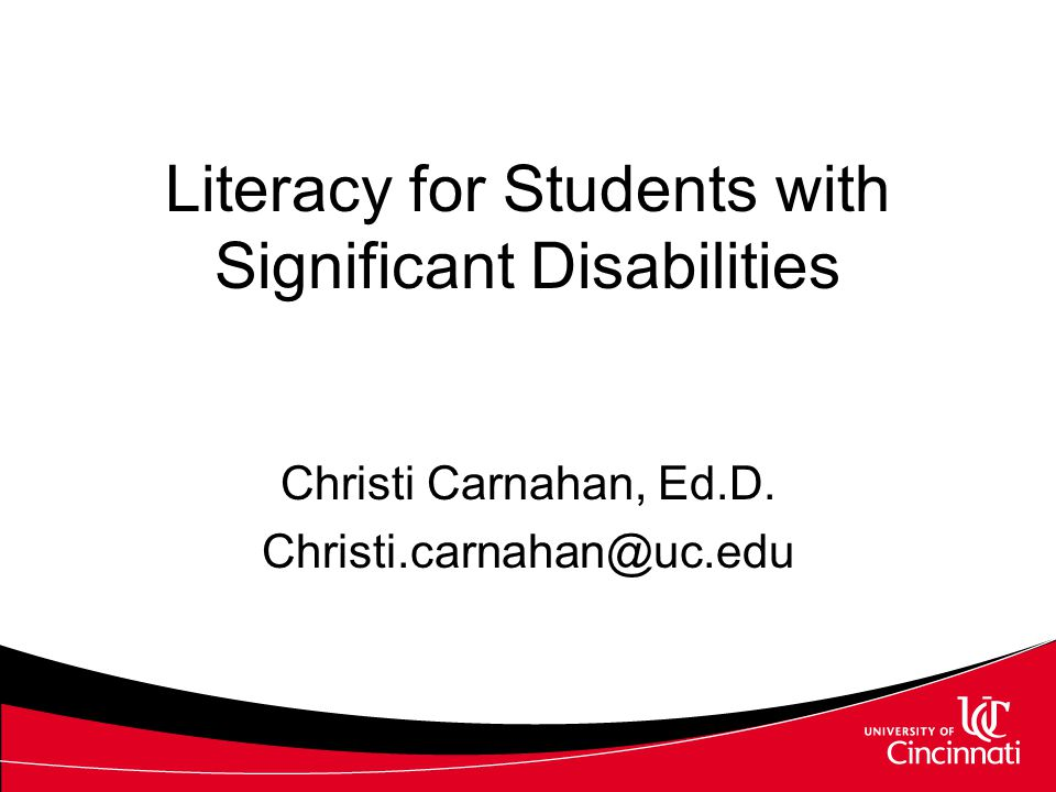 Literacy for Students with Significant Disabilities Christi Carnahan, Ed.D. Christi.carnahan@uc.edu